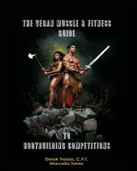 The Vegan Bodybuilding Guide to Competition - Vegan Books - Your Daily Vegan
