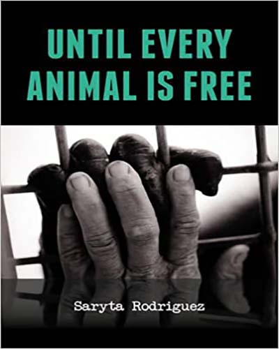 Cover for the book Until Every Animal is Free. Features a closeup of two gorilla hands touching through a metal fence.