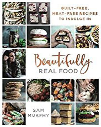 Beautifully Real Food | Vegan Books | Your Daily Vegan