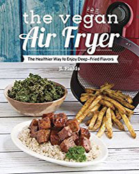 The Vegan Air Fryer | Vegan Books | Your Daily Vegan