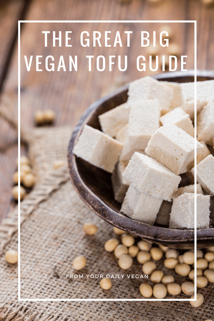 The Great Big Vegan Tofu Guide - Shopping Guide, Recipes & More