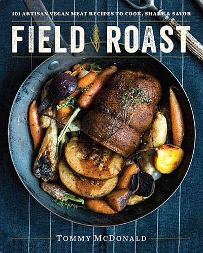 Cover for the book Field Roast: Field Roast: 101 Artisan Vegan Meat Recipes to Cook, Share, and Savor.