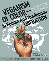 Cover for the book, Veganism of Color: Decentering Whiteness in Human and Nonhuman Liberation. Features a brown hand holding a plant over top a circle of white animal silhouettes on a light blue background.