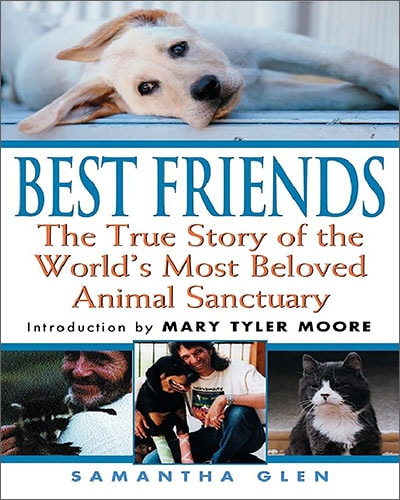 Cover for the book, Best Friends: The True Story of the World's Most Beloved Animal Sanctuary. Features a picture of a dog on the top half. The bottom half features three pictures (a cat, a person, a group of people).