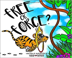 Cover for the book, Free or Force? Features a white background with an illustrated picture of a tiger jumping through a hoop and into a forest.