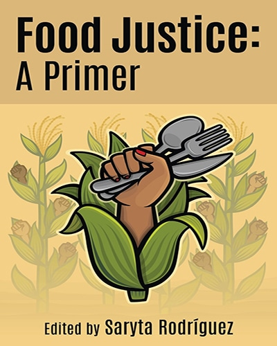 Cover for the book, Food Justice A Primer, features a brown hand holding cutlery coming out of a corn stalk sitting on a yellow background.